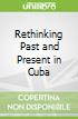 Rethinking Past and Present in Cuba