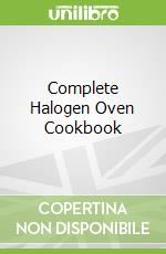 Complete Halogen Oven Cookbook libro in lingua di Sarah Flower
