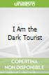 I Am the Dark Tourist