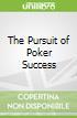 The Pursuit of Poker Success