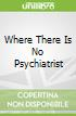 Where There Is No Psychiatrist