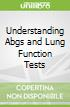 Understanding Abgs and Lung Function Tests