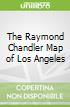 The Raymond Chandler Map of Los Angeles