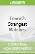 Tennis's Strangest Matches