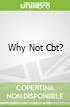 Why Not Cbt?