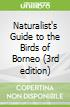 Naturalist's Guide to the Birds of Borneo (3rd edition)