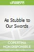 As Stubble to Our Swords