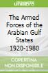 The Armed Forces of the Arabian Gulf States 1920-1980