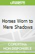 Horses Worn to Mere Shadows