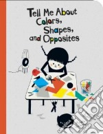 Tell Me About Colors, Shapes, and Opposites libro in lingua di Badreddine Delphine, Guillerey Aurelie (ILT)