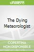 The Dying Meteorologist