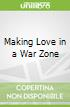 Making Love in a War Zone