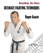 Ultimate Fighting Techniques libro in lingua di Gracie Royce, Peligro Kid