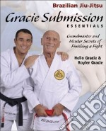 Gracie Submission Essentials libro in lingua di Gracie Helios, Royler Gracie, Peligro Kid (CON), Azoury Ricardo (PHT)
