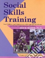 Social Skills Training for Children and Adolescents With Asperger Syndrome and Social-Communications Problems libro in lingua di Baker Jed E.
