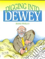 Digging Into Dewey libro in lingua di Findlay Diane