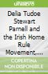 Delia Tudoe Stewart Parnell and the Irish Home Rule Movement, 1879-1898; the Story of the