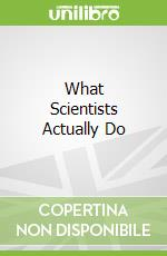 What Scientists Actually Do libro in lingua di Horvath Joan, Wong Nichole S. (ILT), Bear Greg (FRW)