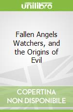 Fallen Angels Watchers, and the Origins of Evil libro in lingua di Lumpkin Joseph B.
