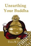 Unearthing Your Buddha