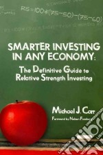 Smarter Investing in Any Economy: The Definitive Guide to Relative Strength Investing libro in lingua di Carr Michael J.