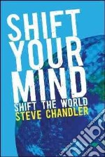 Shift Your Mind libro in lingua di Chandler Steve