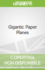 Gigantic Paper Planes libro in lingua di Flying Frog (EDT)