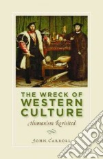 The Wreck of Western Culture libro in lingua di Carroll John