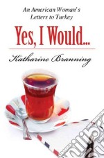 Yes, I Would Love Another Glass of Tea libro in lingua di Branning Katharine