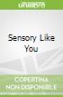 Sensory Like You