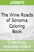 The Wine Roads of Sonoma Coloring Book