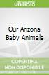 Our Arizona Baby Animals