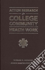 Action Research for College-Level Community Health Work libro in lingua di Stevenson Joseph Martin, Schmuck Richard A., Wilson Karen C.