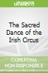 The Sacred Dance of the Irish Circus