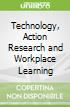 Technology, Action Research and Workplace Learning