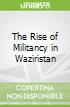 The Rise of Militancy in Waziristan