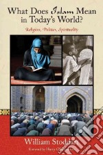 What Does Islam Mean in Today's World? libro in lingua di Stoddart William, Oldmeadow Harry (FRW)