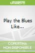 Play the Blues Like...