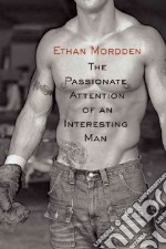 The Passionate Attention of an Interesting Man libro in lingua di Mordden Ethan
