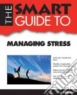 The Smart Guide to Managing Stress libro in lingua di Robinson Bryan