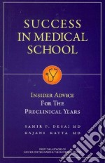 Success in Medical School libro in lingua di Desai Samir P. M.D., Katta Rajani M.D.