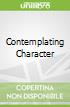 Contemplating Character