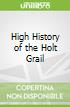 High History of the Holt Grail