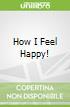 How I Feel Happy!