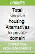 Total singular housing. Alternatives to private domain