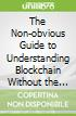 The Non-obvious Guide to Understanding Blockchain Without the Hype