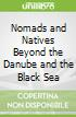 Nomads and Natives Beyond the Danube and the Black Sea