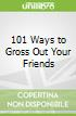 101 Ways to Gross Out Your Friends libro str