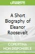 A Short Biography of Eleanor Roosevelt