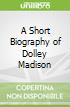A Short Biography of Dolley Madison